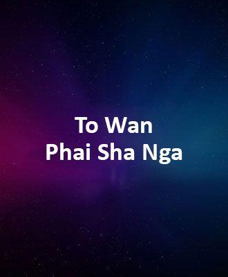 To Wan Phai Sha Nga