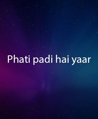 Phati Padi Hai Yaar